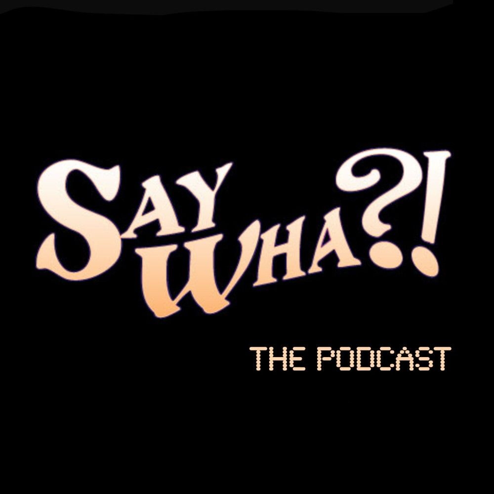 Say Wha Podcast