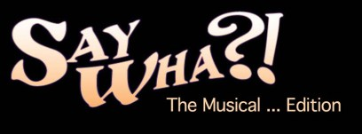 Say Wha The Musical